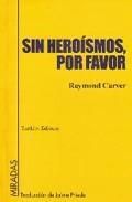 Libro SIN HEROISMOS, POR FAVOR