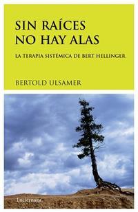 Libro SIN RAICES NO HAY ALAS: LA TERAPIA SISTEMICA DE BERT HELLINGER