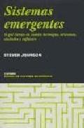 Libro SISTEMAS EMERGENTES: O QUE TIENEN EN COMUN HORMIGAS, NEURONAS, CI UDADES Y SOFTWARE