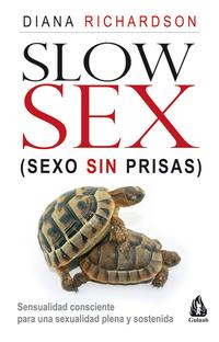 Libro SLOW SEX, SEXO SIN PRISAS: SENSUALIDAD CONSCIENTE PARA UNA SEXUAL IDAD PLENA Y SOSTENIDA