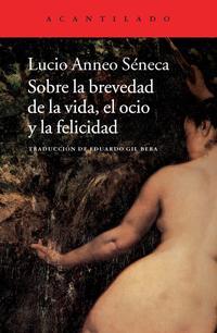 Libro SOBRE LA BREVEDAD DE LA VIDA, EL OCIO Y LA FELICIDAD