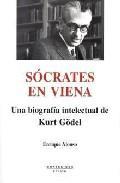 Libro SOCRATES EN VIENA: UNA BIOGRAFIA INTELECTUAL DE KURT GODEL