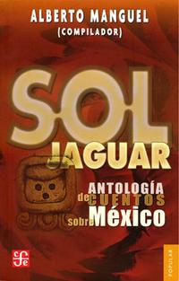 Libro SOL JAGUAR: ANTOLOGIA DE CUENTOS SOBRE MEXICO