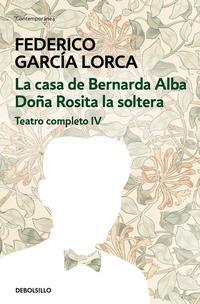 Libro TEATRO COMPLETO: DOÑA ROSITA LA SOLTERA O EL LENGUAJE DE LAS FLORES; LA CASA DE BERNARDA ALBA