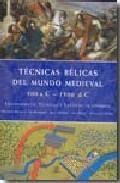 Libro TECNICAS BELICAS DEL MUNDO MEDIEVAL: EQUIPAMIE NTO, TECNICAS Y TACTICAS DE COMBATE