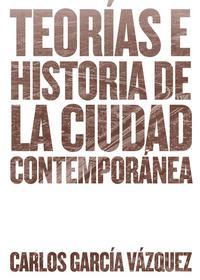 Libro TEORIAS E HISTORIA DE LA CIUDAD CONTEMPORANEA
