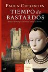 TIEMPO DE BASTARDOS: BEATRIZ DE PORTUGAL, UNA MUJER CONTRA SU DES TINO