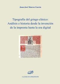 Libro TIPOGRAFIA DEL GRIEGO CLASICO. ANÁLISIS E HISTORIA DESDE LA INVENCION DE LA IMPRENTA HASTA LA ERA DIGITAL