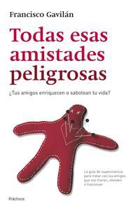 Libro TODAS ESAS AMISTADES PELIGROSAS: LA GUIA DE SUPERVIVENCIA PARA TRATAR CON LOS AMIGOS QUE NOS HIEREN, OFENDEN O TRAICIONAN