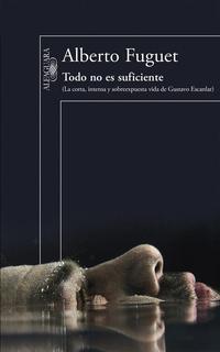 Libro TODO NO ES SUFICIENTE: LA CORTA, INTENSA Y SOBREEXPUESTA VIDA DE GUSTAVO ESCALAR