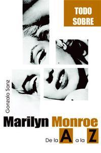 Libro TODO SOBRE MARILYN MONROE: DE LA A A LA Z