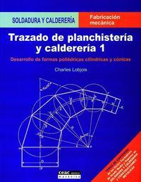 Libro TRAZADO DE PLANCHISTERIA Y CALDERERIA 1: DESARROLLO DE FORMAS POL IEDRICAS CILINDRICAS Y CONICAS