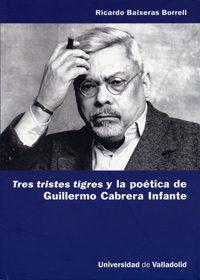 Libro TRES TRISTES TIGRES Y LA POETICA DE GUILLERMO CABRERA INFANTE