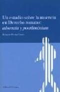 Libro UN ESTUDIO SOBRE LA AUSENCIA EN DERECHO ROMANO: ABSENTIA Y POSTLI MINIUM