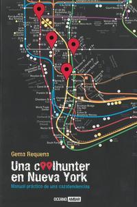 Libro UNA COOLHUNTER EN NUEVA YORK: MANUAL PRACTICO DE UNA CAZATENDENCI AS