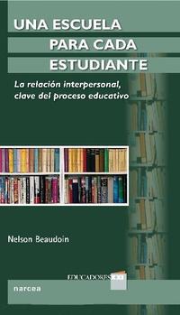 Libro UNA ESCUELA PARA CADA ESTUDIANTE: LA RELACION INTERPERSONAL CLAVE DEL PROCESO EDUCATIVO