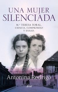 Libro UNA MUJER SILENCIADA: Mª TERESA TORAL, CIENCIA, COMPROMISO Y EXIL IO
