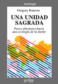 Libro UNA UNIDAD SAGRADA: PASOS ULTERIORES HACIA UNA ECOLOGIA DE LA MEN TE