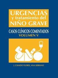 Libro URGENCIAS Y TRATAMIENTO NIÑO GRAVE TOMO V: CASOS CLINICOS COMENTA DOS
