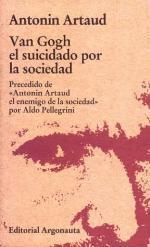 Libro VAN GOGH EL SUICIDADO POR LA SOCIEDAD: PRECEDIDO DE ANTONIN ARTAU D EL ENEMIGO DE LA SOCIEDAD POR ALDO PELLEGRINI