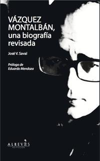 Libro VAZQUEZ MONTALBAN, UNA BIOGRAFIA REVISADA