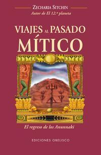 Libro VIAJES AL PASADO MITICO: EL REGRESO DE LOS ANUNNAKI