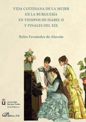 Libro VIDA COTIDIANA DE LA MUJER EN LA BURGUESIA EN TIEMPOS DE ISABEL II Y FINALES DEL XIX