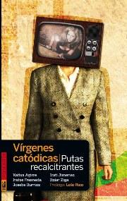 Libro VIRGENES CATODICAS, PUTAS RECALCITRANTES
