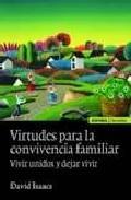 Libro VIRTUDES PARA LA CONVIVENCIA FAMILIAR: VIVIR UNIDOS Y DEJAR VIVIR