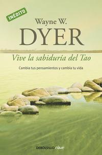 Libro VIVE LA SABIDURIA DEL TAO: CAMBIA TUS PENSAMIENTOS Y CAMBIA TU VI DA