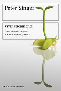 Libro VIVIR ETICAMENTE : COMO EL ALTRUISMO EFICAZ NOS HACE MEJORES PERSONAS