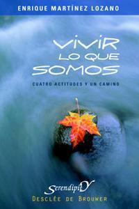 Libro VIVIR LO QUE SOMOS : CUATRO ACTITUDEES Y UN CAMINO