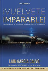 Libro VUELVETE IMPARABLE 1: EMPIEZA LA REVOLUCION DE TU VIDA !ES AHORA O NUNCA!