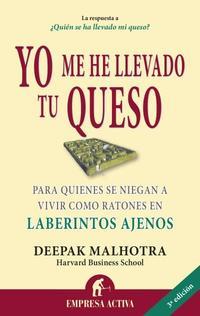 Libro YO ME HE LLEVADO TU QUESO: PARA QUIENES SE NIEGAN A VIVIR COMO RA TONES EN LABERINTOS AJENOS