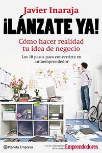 Libro ¡ LANZATE YA !: COMO HACER REALIDAD TU IDEA DE NEGOCIO