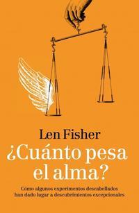 Libro ¿ CUANTO PESA EL ALMA ?: COMO ALGUNOS EXPERIMENTOS DESCABELLADOS HAN DADO LUGAR A DESCUBRIMIENTOS EXCEPCIONALES