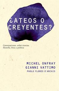 Libro ¿ATEOS O CREYENTES?: CONVERSACIONES SOBRE CIENCIAS, FILOSOFIA, ET ICA Y POLITICA