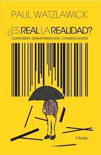 Libro ¿ES REAL LA REALIDAD?: CONFUSION, DESINFORMACION, COMUNICACION