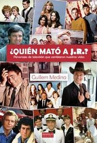 Libro ¿QUIEN MATO A J.R.? PERSONAJES DE TV QUE CAMBIARON NUESTRAS VIDAS