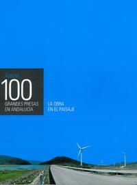 Libro ÁLBUM 100 GRANDES PRESAS EN ANDALUCIA: LA OBRA EN EL PAISAJE