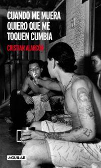 Libro CUANDO ME MUERA QUIERO QUE ME TOQUEN CUMBIA