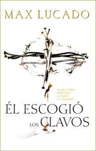 Libro EL ESCOGIÓ LOS CLAVOS