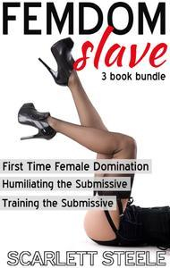 Libro FEMDOM SLAVE (FIRST TIME FEMALE DOMINATION, TRAINING THE SUBMISSIVE, HUMILIATING THE SUBMISSIVE) - 3 BOOK BUNDLE