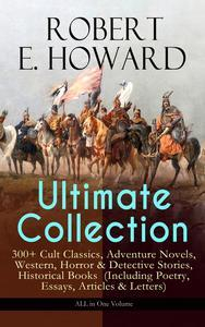 Libro ROBERT E. HOWARD ULTIMATE COLLECTION – 300+ CULT CLASSICS, ADVENTURE NOVELS, WESTERN, HORROR & DETECTIVE STORIES, HISTORICAL BOOKS (INCLUDING POETRY, ESSAYS, ARTICLES & LETTERS) - ALL IN ONE VOLUME