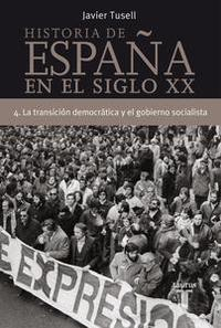 Libro HISTORIA DE ESPAÑA 4, SIGLO XX LA TRANSICIÓN DEMOCRÁTICA Y EL GOBIERNO SOCIALISTA