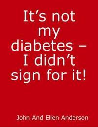 Libro IT'S NOT MY DIABETES! - I DIDN'T ORDER IT!