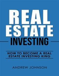 Libro REAL ESTATE INVESTING: HOW TO BECOME A REAL ESTATE INVESTING KING