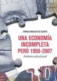 Libro UNA ECONOMÍA INCOMPLETA. PERÚ 1950-2007