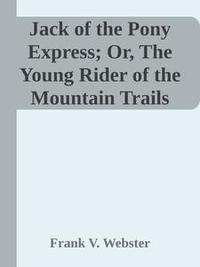 Libro JACK OF THE PONY EXPRESS; OR, THE YOUNG RIDER OF THE MOUNTAIN TRAILS