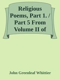 Libro RELIGIOUS POEMS, PART 1. / PART 5 FROM VOLUME II OF THE WORKS OF JOHN GREENLEAF WHITTIER